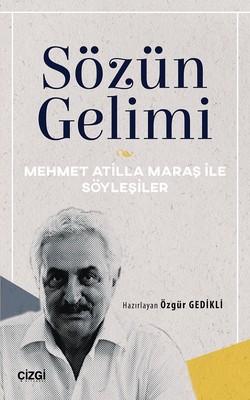 Sözün Gelimi-Mehmet Atilla Maraş ile Söyleşiler