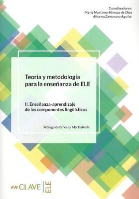 Teoria y metodologia para la ensenanza del ELE II. Ensenanza-Aprendizaje de los componentes lingüist