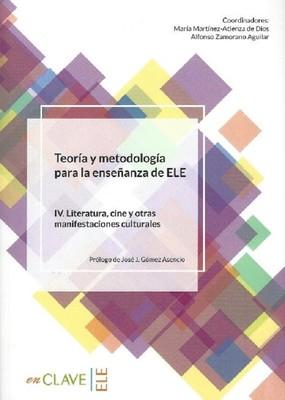 Teoria y metodología para la ensenanza del ELE IV. Literatura, cine y otras manifestaciones cultural