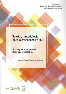 Teoría y metodología para la ensenanza del ELE III. Programacion y diseno de unidades didacticas