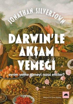 Darwin'le Akşam Yemeği-Evrim Yeme İçmeyi Nasıl Etkiler?