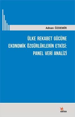 Ülke Rekabet Gücüne Ekonomik Özgürlüklerin Etkisi-Panel Veri Analizi