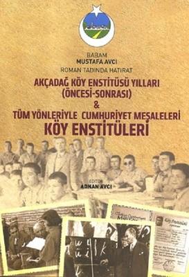 Akçadağ Köy Enstitüsü Yılları-Tüm Yönleriyle Cumhuriyet Meşaleleri Köy Enstitüleri
