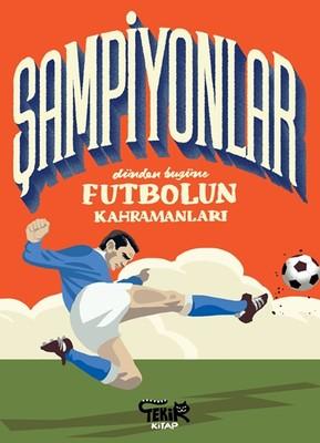 Şampiyonlar-Dünden Bugüne Futbolun Kahramanları