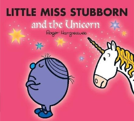 Little Miss Stubborn and the Unicorn (Mr. Men & Little Miss Magic)