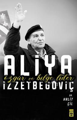 Aliya İzzetbegoviç-Özgür ve Bilge Lider