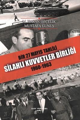 Bir 27 Mayıs Tahlili Silahlı Kuvvetler Birliği 1960-1963