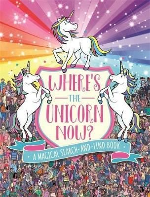 Where's the Unicorn Now?: A Magical Search-and-Find Book ('Where's the' Search and Find)