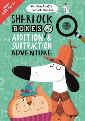 Sherlock Bones and the Addition and Subtraction Adventure (Buster Maths Games)