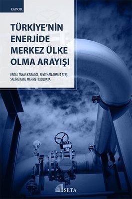 Türkiye'nin Enerjide Merkez Ülke Olma Arayışı