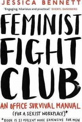 Feminist Fight Club: A Survival Manual For a Sexist Workplace: An Office Survival Manual (For a Sexi
