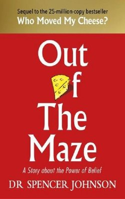 Out of the Maze: A Simple Way to Change Your Thinking & Unlock Success: A Story About the Power of B