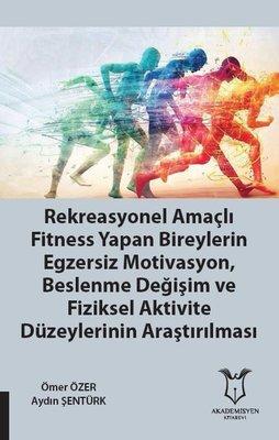 Rekreasyonel Amaçlı Fitness Yapan Bireylerin Egzersiz Motivasyon, Beslenme Değişim ve Fiziksel Aktiv