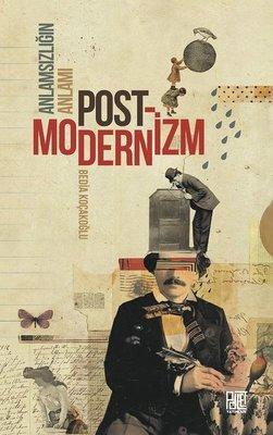 Anlamsızlığın Anlamı: Postmodernizm