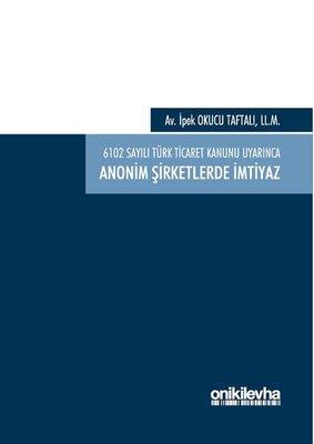6102 sayılı Türk Ticaret Kanunu Uyarınca Anonim Şirketlerde İmtiyaz