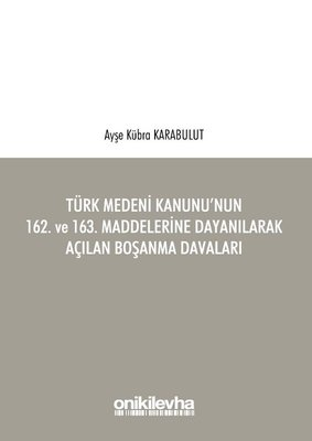 Türk Medeni Kanunu'nun 162. ve 163. Maddelerine Dayanılarak Açılan Boşanma Davaları