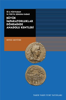 Büyük İmparatorluklar Döneminde Anadolu Kentleri-İÖ.6.Yüzyıldan 14.Yüzyıl Sonuna Kadar