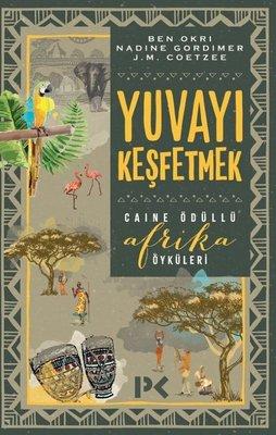 Yuvayı Keşfetmek-Caine Ödüllü Afrika Öyküleri
