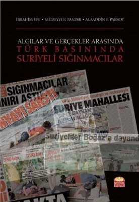 Algılar ve Gerçekler Arasında-Türk Basınında Suriyeli Sığınmacılar
