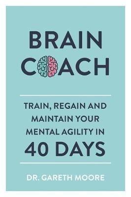 Brain Coach: Train Regain and Maintain Your Mental Agility in 40 Days