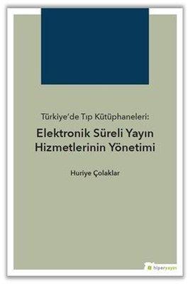 Türkiye'de Tıp Kütüphaneleri-Elektronik Süreli Yayın Hizmetlerinin Yönetimi