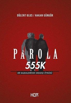 Parola 555K: Bir Başkaldırının Sıradışı Öyküsü