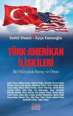 Türk-Amerikan İlişkileri: İki Yüzyıllık Süreç ve Ötesi
