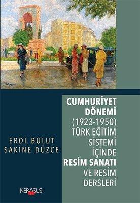 Cumhuriyet Dönemi: Türk Eğitim Sistemi İçinde Resim Sanatı ve Resim Dersleri