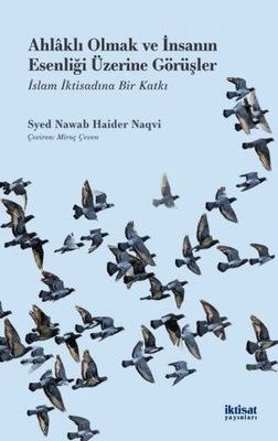 Ahlaklı Olmak ve İnsanın Esenliği Üzerine Görüşler-İslam İktisadına Bir Katkı