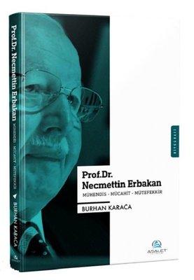Prof.Dr. Necmettin Erbakan; Mühendis-Mücahit-Mütefekkir