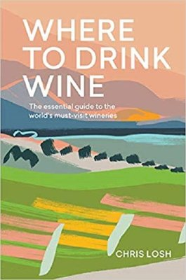 Where to Drink Wine: The essential guide to the world's must-visit wineries