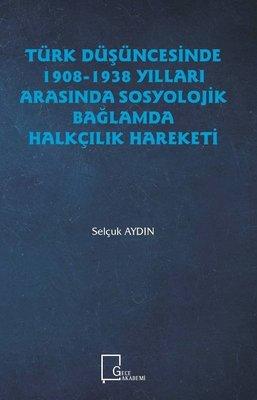 Türk Düşüncesinde 1908-1938 Yılları Arasında Sosyolojik Bağlamda Halkçılık Hareketi