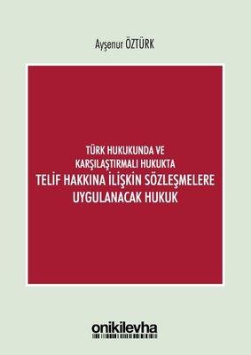 Türk Hukukunda ve Karşılaştırmalı Hukukta Telif Hakkına İlişkin Sözleşmelere Uygulanacak Hukuk