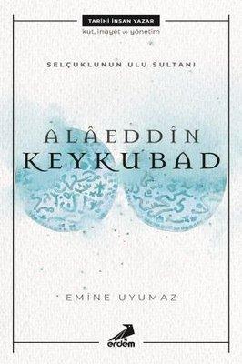 Alaeddin Keykubat-Selçuklu'nun Ulu Sultanı