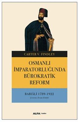 Osmanlı İmparatorluğunda Bürokratik Reform-Babıali 1789-1922