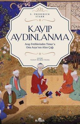 Kayıp Aydınlanma-Arap Fetihlerinden Timur'a Orta Asya'nın Altın Çağı