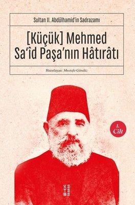 Küçük Mehmed Sa'id Paşa'nın Hatıratı 1. Cilt-Sultan 2.Abdülhamid'in Sadrazamı