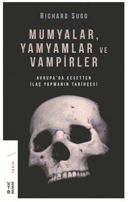 Mumyalar Yamyamlar ve Vampirler-Avrupa'da Cesetten İlaç Yapmanın Tarihçesi