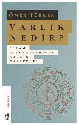 Varlık Nedir?-İslam Filozoflarının Varlık Tasavvuru