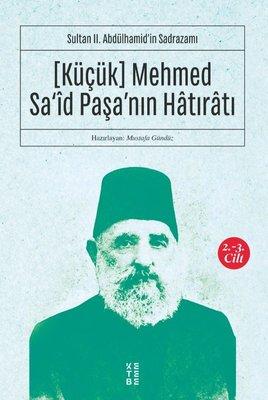 Küçük Mehmed Sa'id Paşa'nın Hatıratı 2.3 Cilt-Sultan 2.Abdülhamid'in Sadrazamı