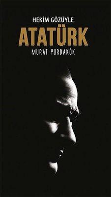 Hekim Gözüyle Atatürk