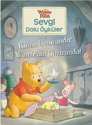 Kimin Umurunda? Winnie'nin Umurunda!-Winnie the Pooh Sevgi Dolu Öyküler