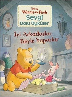İyi Arkadaşlar Böyle Yaparlar-Winnie the Pooh Sevgi Dolu Öyküler