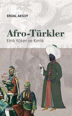 Afro-Türkler: Etnik Köken ve Kimlik
