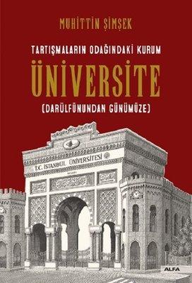 Tartışmaların Odağındaki Kurum Üniversite-Darülfünundan Günümüze