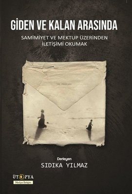 Giden ve Kalan Arasında-Samimiyet ve Mektup Üzerinden İletişimi Okumak