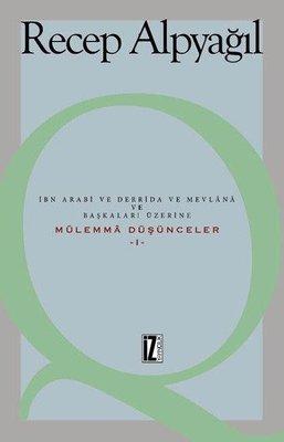 İbn Arabi ve Derrida ve Mevlana ve Başkaları Üzerine-Mülemma Düşünceler 1