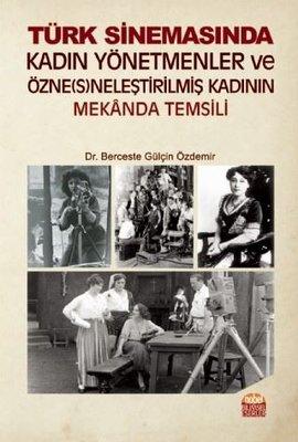 Türk Sinemasında Kadın Yönetmenler ve Özneneleştirilmiş Kadının Mekanda Temsili