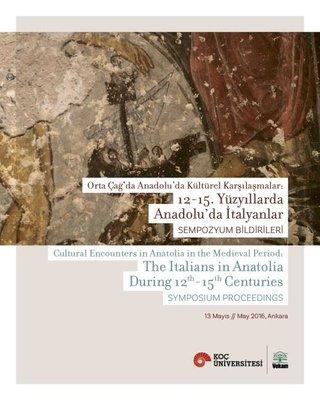 Orta Çağ'da Anadolu'da Kültürel Karşılaşmalar: 12-15. Yüzyıllarda Anadolu'da İtalyanlar Sempozyum Bi
