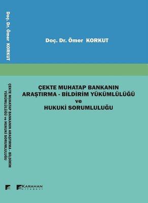 Çekte Muhatap Bankanın Araştırma-Bildirim Yükümlülüğü ve Hukuki Sorumluluğu